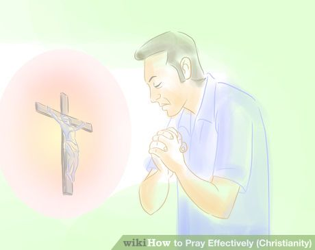 How to Pray Effectively (Christianity): 15 Steps