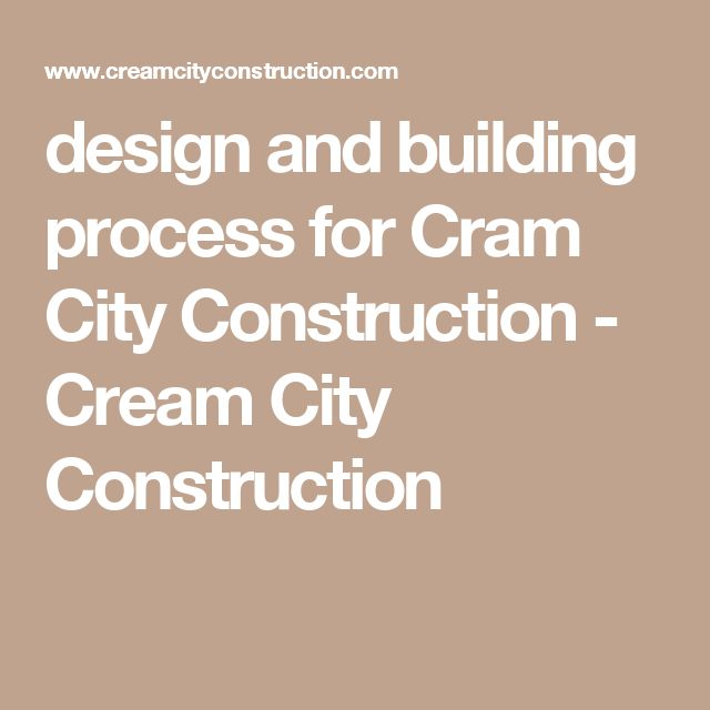 design and building process for Cram City Construction - Cream City Construction