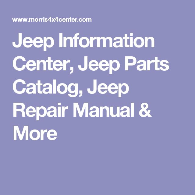 Jeep Information Center, Jeep Parts Catalog, Jeep Repair Manual & More