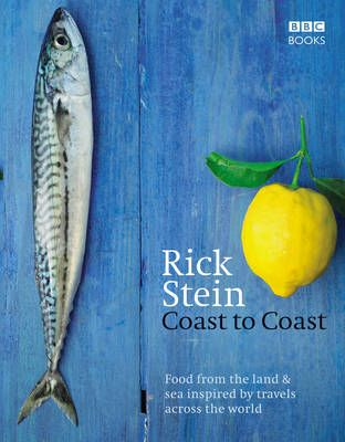 Rick Stein Coast to Coast: Food from the Land & Sea Inspired by Travels Across the World Want!