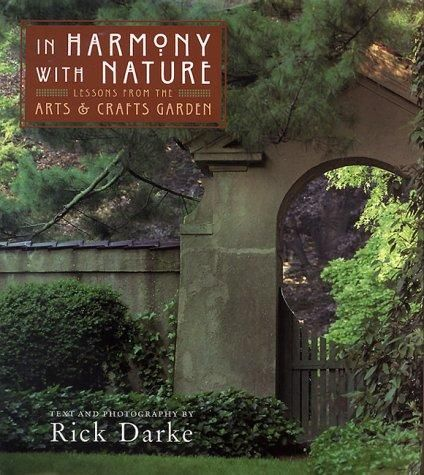 In Harmony with Nature Lessons From the Arts & Crafts Garden by Rick Darke