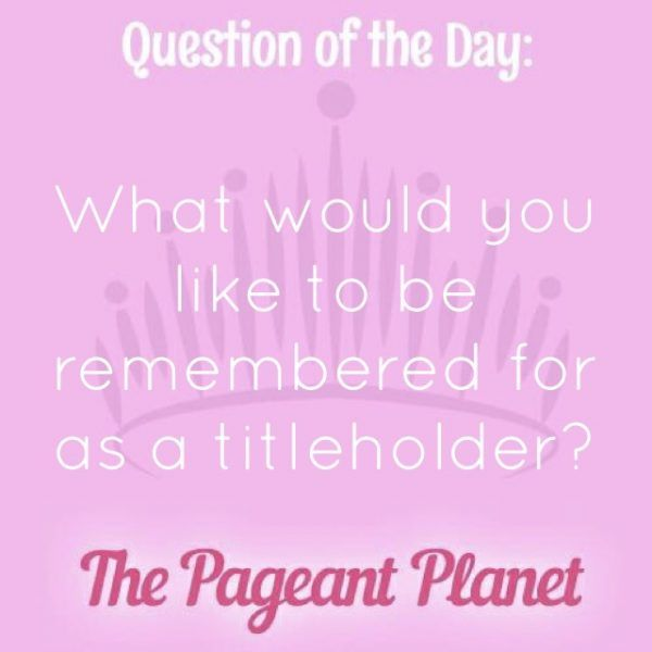 Today's Pageant Question of the Day is: What would you like to be remembered for as a titleholder?  Why this question was asked: This shows the judges what aspects of being a titleholder are important to you and what your goals are.  Click to see how some of our Instagram followers answered the question: