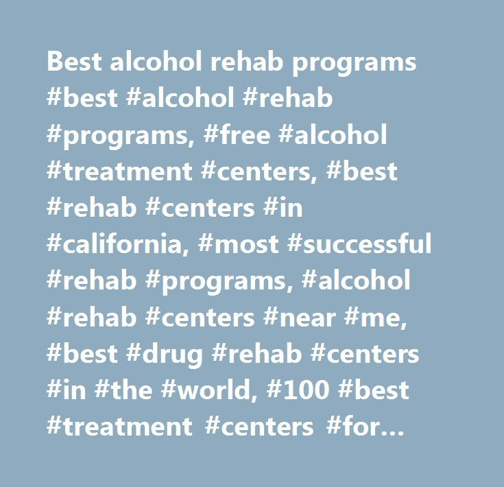 Best alcohol rehab programs #best #alcohol #rehab #programs, #free #alcohol #treatment #centers, #best #rehab #centers #in #california, #most #successful #rehab #programs, #alcohol #rehab #centers #near #me, #best #drug #rehab #centers #in #the #world, #100 #best #treatment #centers #for #alcohol #and #drug #abuse, #best #alcohol #rehab #centers #east #coast, #best #drug #rehab #centers #in #florida…