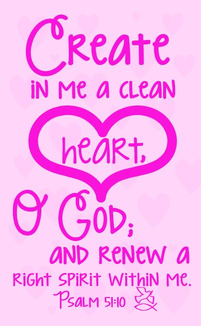 """delightthyselfalsointhelord: """" Psalm 51:10 Create in me a clean heart, O God; and renew a right spirit within me. :11 Cast me not away from thy presence; and take not thy holy spirit from me. :12..."""
