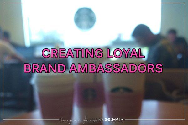 Creating Loyal Brand Ambassadors | Imperfect Concepts