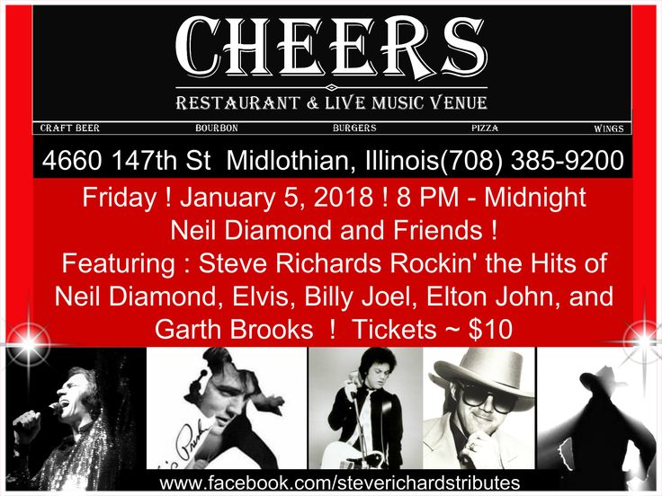 Neil Diamond and Friends ! Featuring : Steve Richards Rockin' The Hits of Neil Diamond, Elvis, Billy Joel, Elton John, and Garth Brooks! For more information : Call 708-385-9200 .