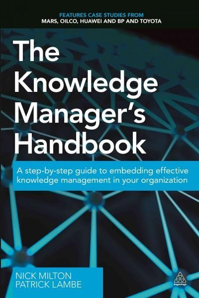 The Knowledge Manager's Handbook: A step-by-step guide to embedding effective knowledge management in our organiz...