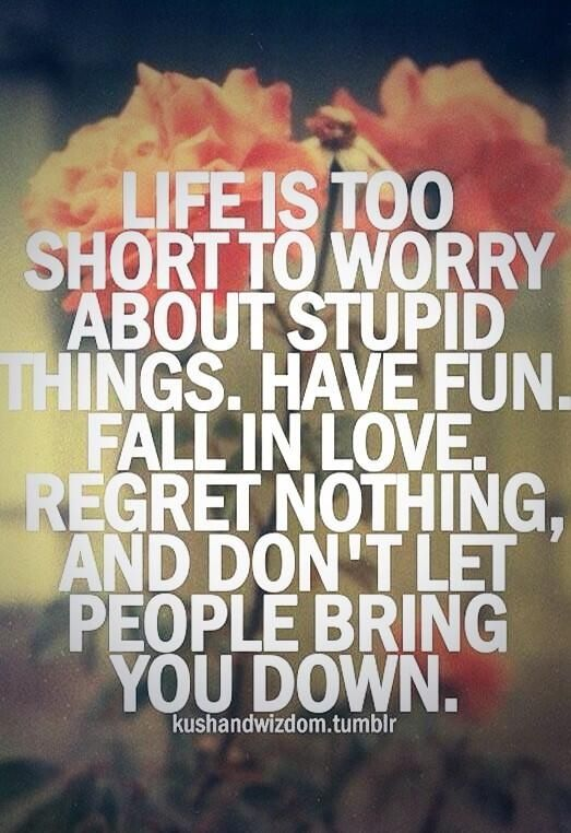Lifes Too Short To Worry About Stupid Things