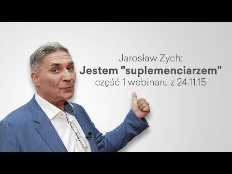 """Jarosław Zych: Jestem """"suplemenciarzem"""" część 1 webinaru z 24.11.15 - YouTube"""