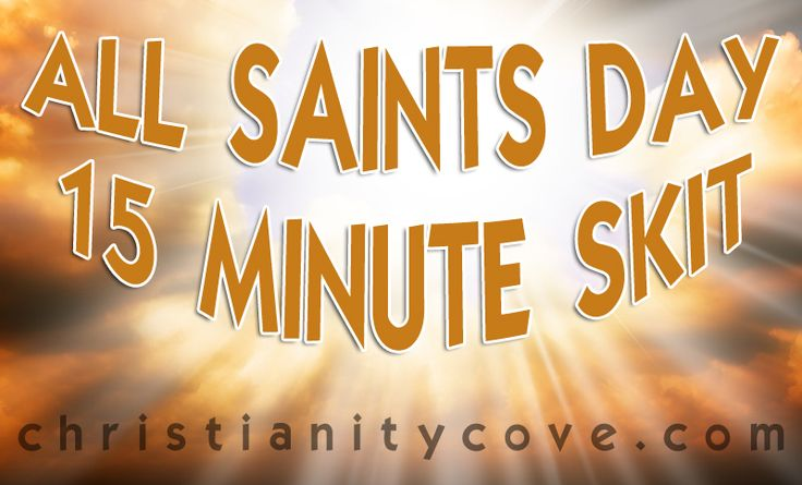 All Saints Day 15-minute Skit This skit will introduce students to four of the most famous saints. It is straightforward and can be used in class as an activity—or performed for your church at a later time! Being almost free of props and costume