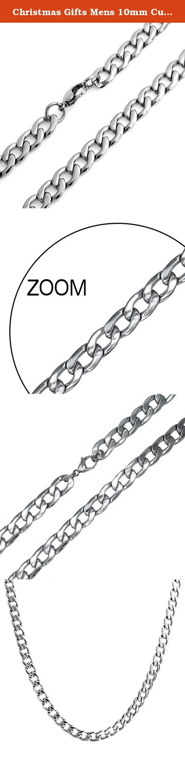 Christmas Gifts Mens 10mm Curb Cuban Stainless Steel Chain Necklace 30in. A bold and masculine look that is perfect for just about any occasion, our sensational and brightly polished mens curb necklace is the perfect gift for him for Fathers Day jewelry or for his birthday. Our mens stainless steel necklace is simple in its stylish design and substantial in its weight. The piece will hang perfectly around his neck for a look that can take him from a day at the beach to a night out on the...