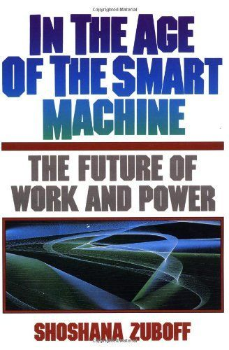 In The Age Of The Smart Machine: The Future Of Work And Power by Shoshana Zuboff, http://www.amazon.com/dp/0465032117/ref=cm_sw_r_pi_dp_YN3Wrb1EHFVTF