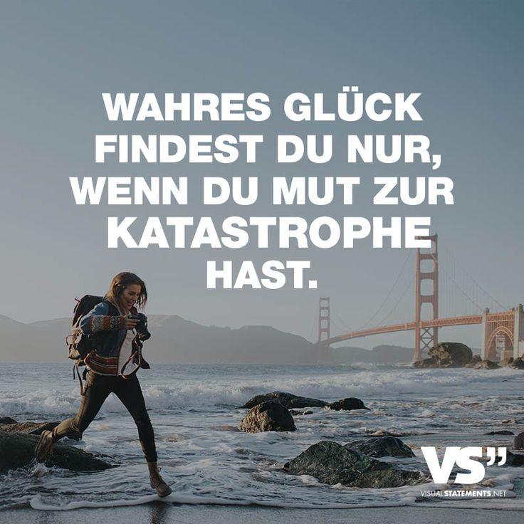 Visual Statements®️ Wahres Glück findest du nur, wenn du Mut zur Katastrophe hast. Sprüche / Zitate / Quotes / Leben / Freundschaft / Beziehung / Liebe / Familie / tiefgründig / lustig / schön / nachdenken