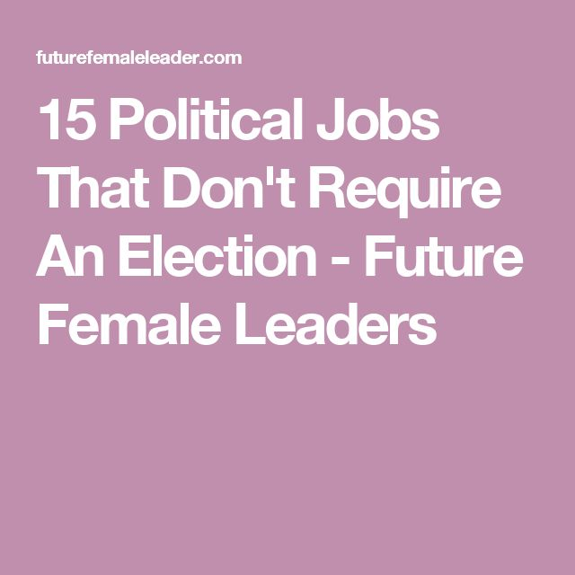 15 Political Jobs That Don't Require An Election - Future Female Leaders