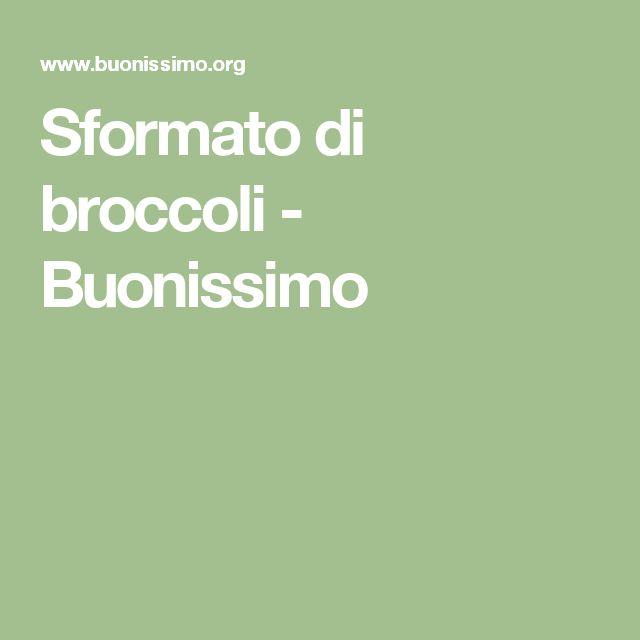 Sformato di broccoli - Buonissimo