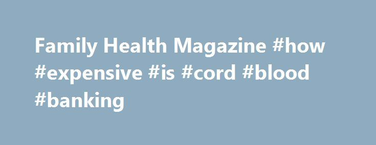 Family Health Magazine #how #expensive #is #cord #blood #banking  # Family Health Magazine – DENTAL HEALTH Clicks, Cracks Pops Solving jaw joint and muscle problems Do http://getfreecharcoaltoothpaste.tumblr.com