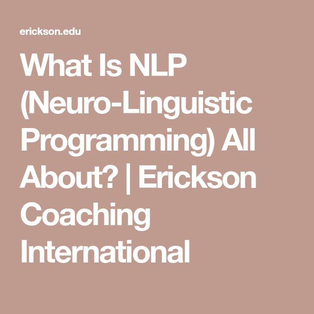 What Is NLP (Neuro-Linguistic Programming) All About? | Erickson Coaching International