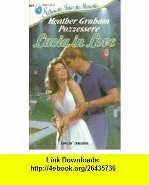 Lucia in Love (Silhouette Intimate Moments, No 265) (9780373072651) Heather Graham Pozzessere , ISBN-10: 0373618212  , ISBN-13: 978-0373072651 , ASIN: 0373072651 , tutorials , pdf , ebook , torrent , downloads , rapidshare , filesonic , hotfile , megaupload , fileserve