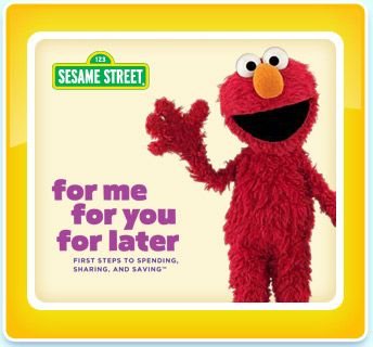 Sesame Street is offering a free kit called For Me, for You, for Later: First Steps to Spending, Sharing and Saving. It includes activities to teach children fiscal responsibility. It includes Parent Guide, A children's activity book, 3 jar labels, and a Sesame Street DVD.