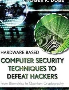 Hardware-based Computer Security Techniques to Defeat Hackers: From Biometrics to Quantum Cryptography 1st Edition free download by Roger R. Dube ISBN: 9780470193396 with BooksBob. Fast and free eBooks download.  The post Hardware-based Computer Security Techniques to Defeat Hackers: From Biometrics to Quantum Cryptography 1st Edition Free Download appeared first on Booksbob.com.