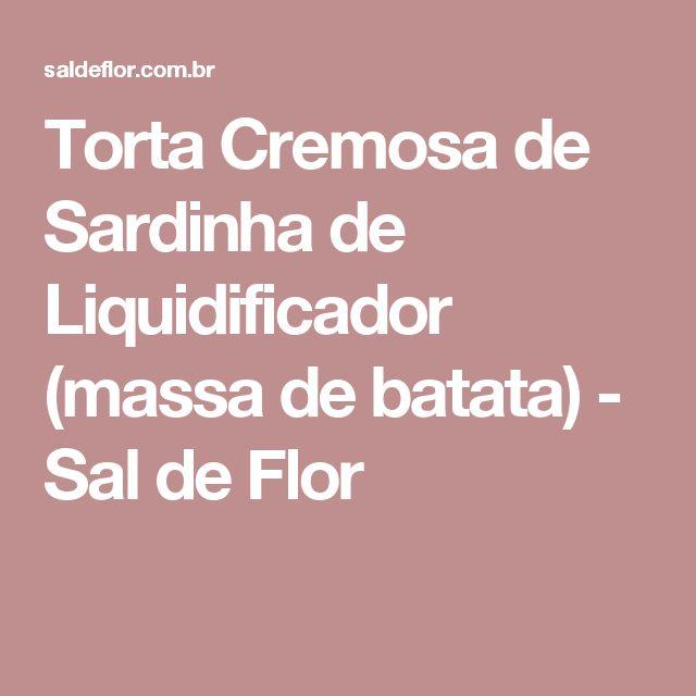 Torta Cremosa de Sardinha de Liquidificador (massa de batata) - Sal de Flor