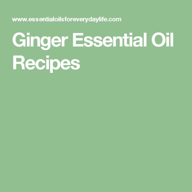 Ginger Essential Oil Recipes