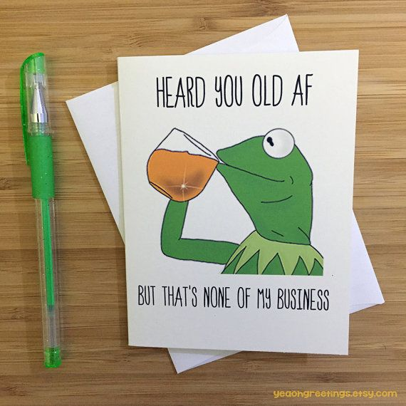 """CARD: """"HEARD YOU OLD AF…BUT THAT'S NONE OF MY BUSINESS.""""   Take a sip of that cool ice tea and gift the classiest of birthday cards. If theres one"""