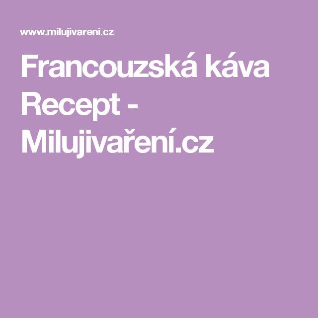 Francouzská káva Recept - Milujivaření.cz