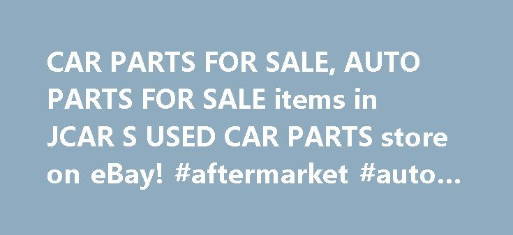 CAR PARTS FOR SALE, AUTO PARTS FOR SALE items in JCAR S USED CAR PARTS store on eBay! #aftermarket #auto #parts http://auto-car.nef2.com/car-parts-for-sale-auto-parts-for-sale-items-in-jcar-s-used-car-parts-store-on-ebay-aftermarket-auto-parts/  #auto parts for sale # Store categories THANK YOU FOR SHOPPING WITH JCAR'S USED CAR PARTS. WE LOOK FORWARD TO HELPING YOU FIX YOUR RIDE! ONCE YOUR ORDER HAS BEEN PLACED, IMMEDIATE PAYMENT WILL BE REQUIRED. AFTER PAYMENT, YOUR ITEM(S) WILL BE PACKAGED…