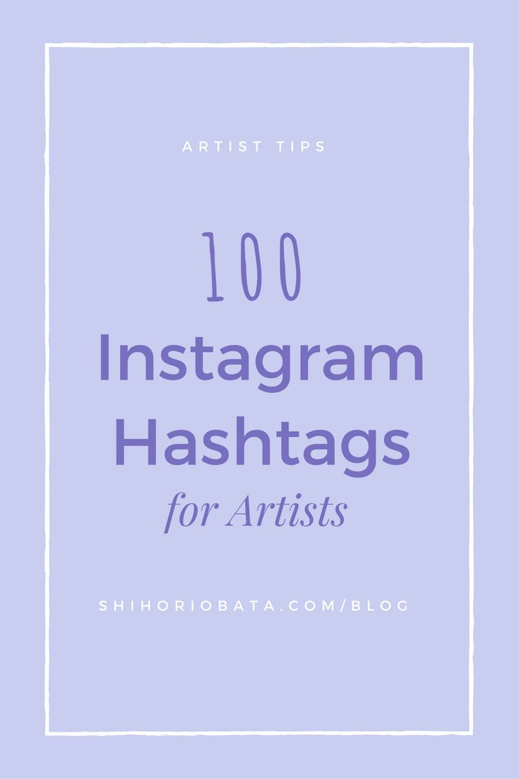 100 Instagram Hashtags for Artists: Grow Your Instagram as an Emerging Artist