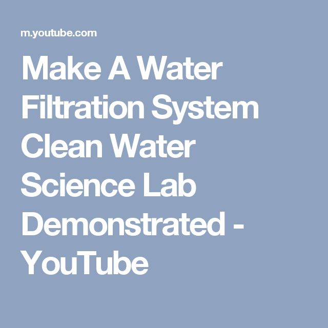Make A Water Filtration System Clean Water Science Lab Demonstrated - YouTube
