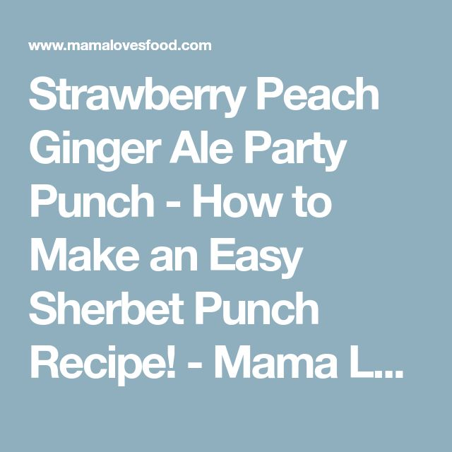 Strawberry Peach Ginger Ale Party Punch - How to Make an Easy Sherbet Punch Recipe! - Mama Loves Food