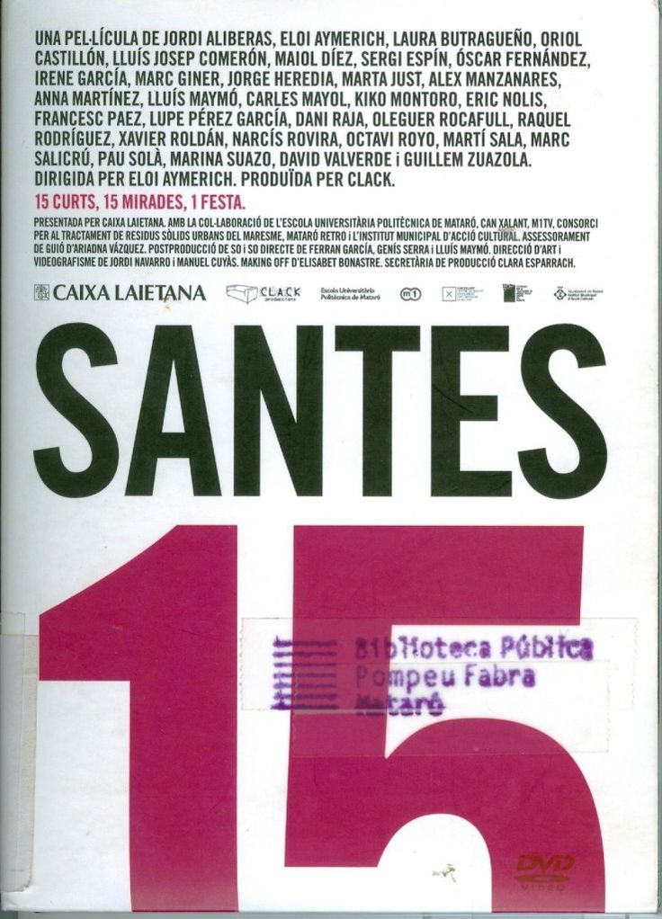Santes 15 [enregistrament vídeo] : 15 curts, 15 mirades, 1 festa / una pel·lícula de Jordi Aliberas... [et.al] ; dirigida per Eloi Aymerich ; produïda per Clack  [Mataró] : Clack produccions, 2011