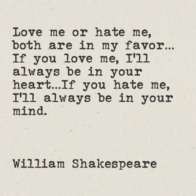 Love me or hate me, both are in my favor…