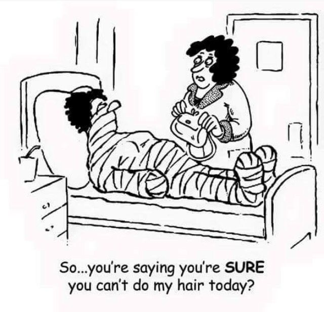 Are you sure???...lol...   Similar happened to me after I was in plaster after a car accident... the client actually sat on the floor so I could reach to do her hair!!!! ...lol...