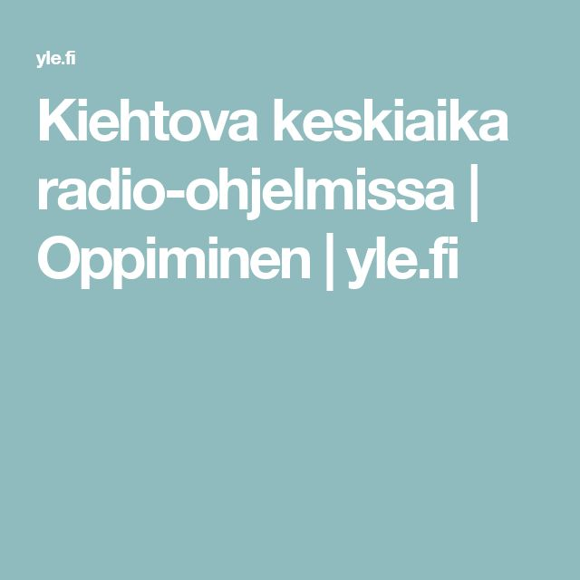 Kiehtova keskiaika radio-ohjelmissa | Oppiminen | yle.fi