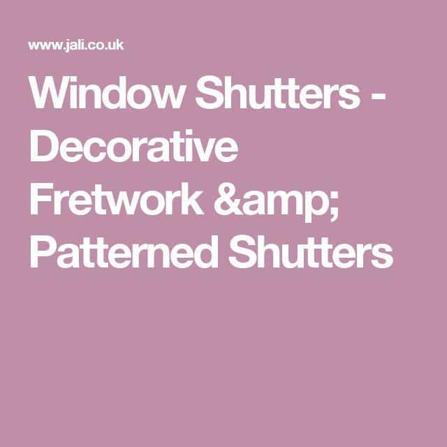 Window Shutters - Decorative Fretwork & Patterned Shutters