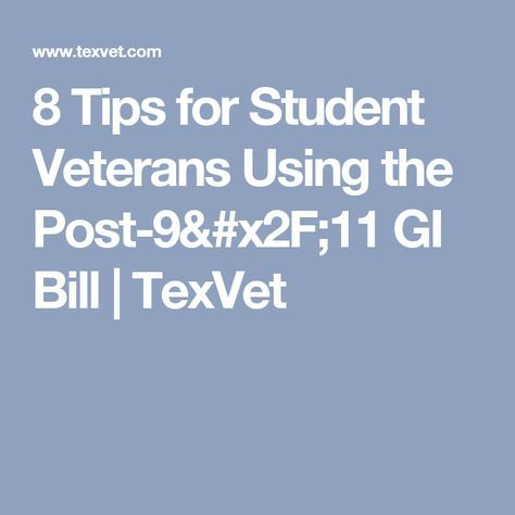 8 Tips for Student Veterans Using the Post-9/11 GI Bill | TexVet
