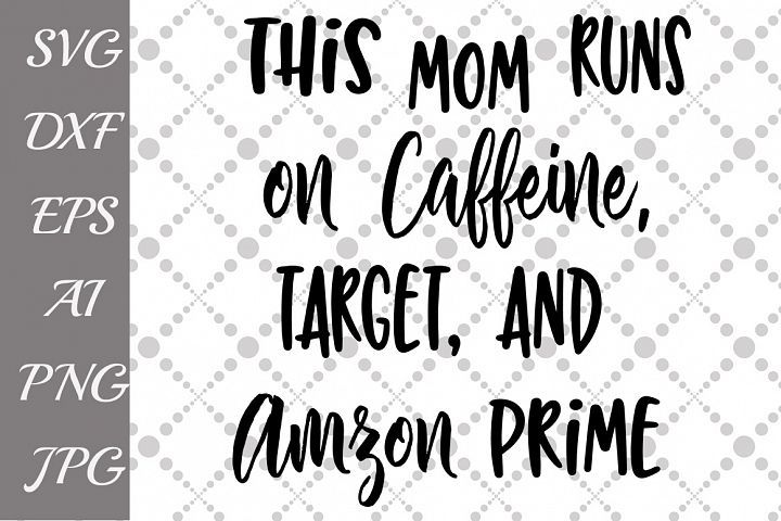 This Mom Runs On Caffeine Target And Amazon Prime Svg Craft