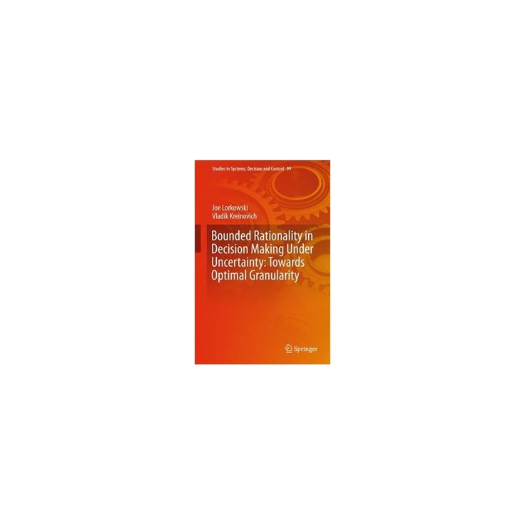 Bounded Rationality in Decision Making Under Uncertainty : Towards Optimal Granularity (Hardcover) (Joe