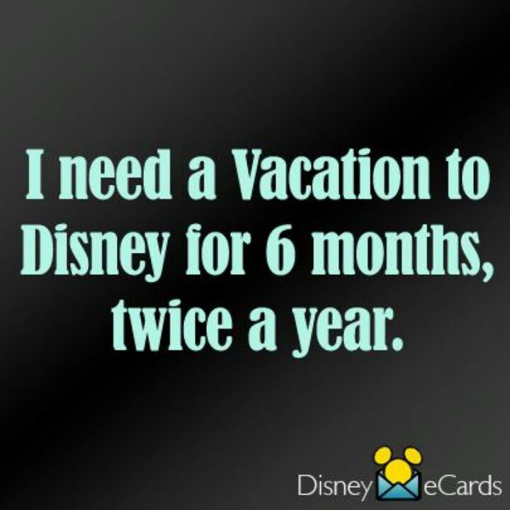 I need a vacation to disney for 6 months, twice a year