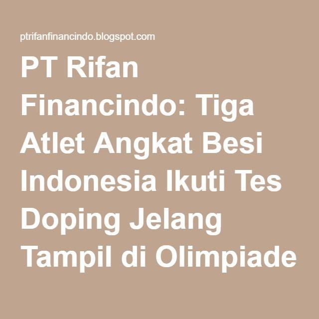 PT Rifan Financindo: Tiga Atlet Angkat Besi Indonesia Ikuti Tes Doping Jelang Tampil di Olimpiade Rio 2016
