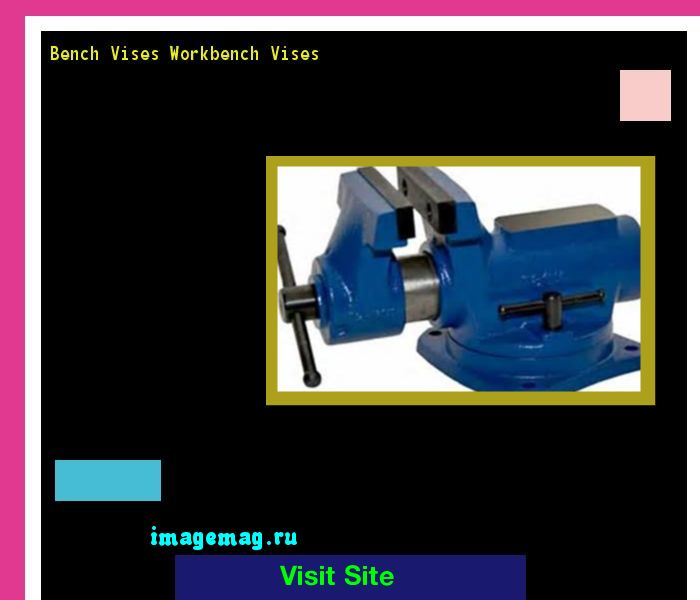 Bench Vises Workbench Vises 171356 - The Best Image Search