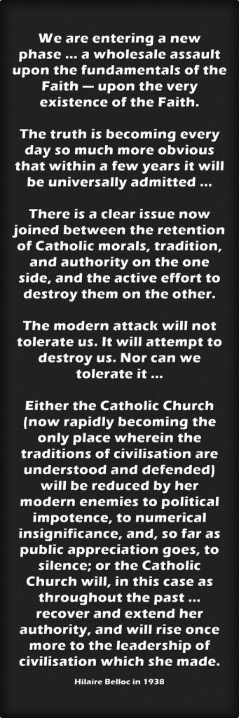 The Prophetic Hilaire Belloc in 1938. More on this here: http://corjesusacratissimum.org/2014/03/a-regime-of-heresy-hilaire-belloc-in-a-time-machine/