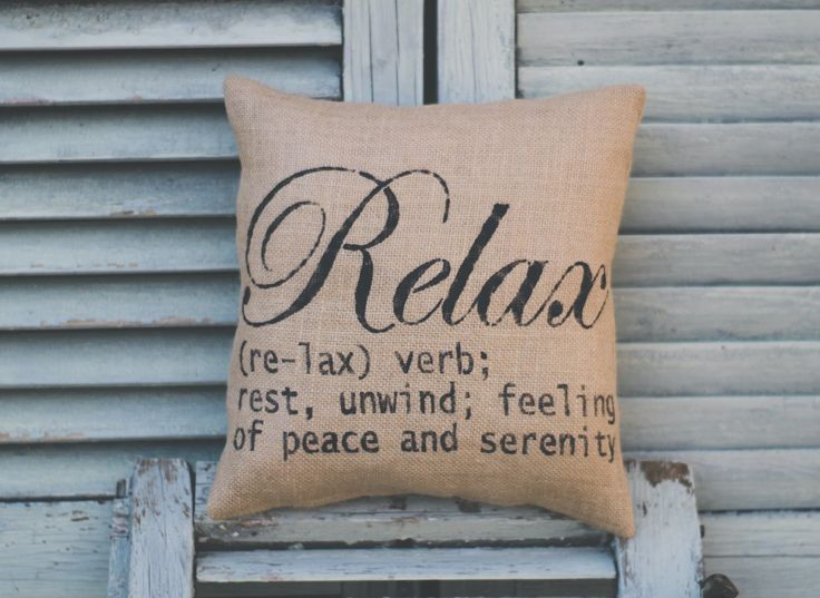 A personal favorite from my Etsy shop https://www.etsy.com/listing/285590819/relax-pillowhome-pillow-relax-definition