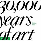 30,000 Years of Art: The Story of Human Creativity Across Time and Space (Hardcover)By Editors of Phaidon