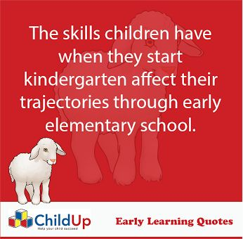 ChildUp Early Learning Quote #200: The Skills Children Have When They Start Kindergarten... https://plus.google.com/u/0/b/110168715341467209566/collection/Qa7qgB
