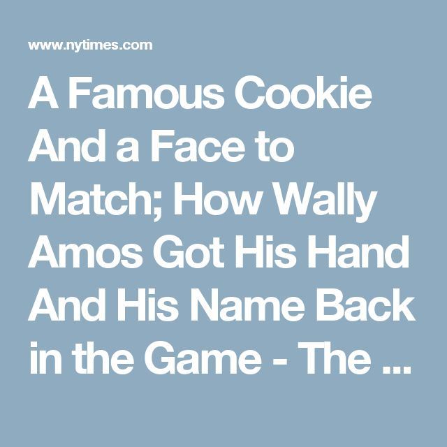 A Famous Cookie And a Face to Match; How Wally Amos Got His Hand And His Name Back in the Game - The New York Times