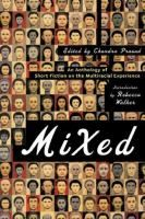 Mixed : an anthology of short fiction on the multiracial experience / edited by Chandra Prasad ; introduction by Rebecca Walker.