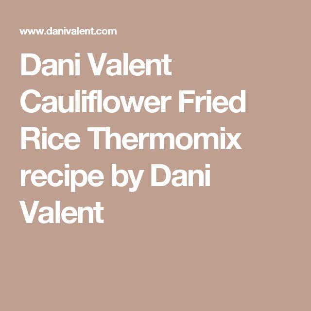 Dani Valent Cauliflower Fried Rice Thermomix recipe by Dani Valent